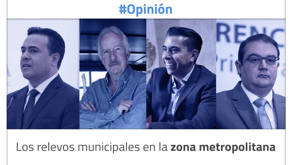 Los relevos municipales en la zona metropolitana